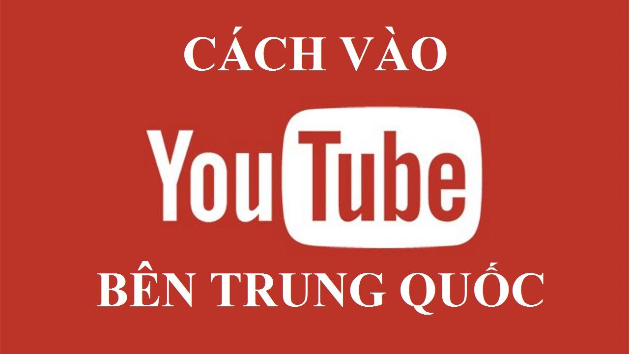 Cách vào youtube ở Trung Quốc như nào?