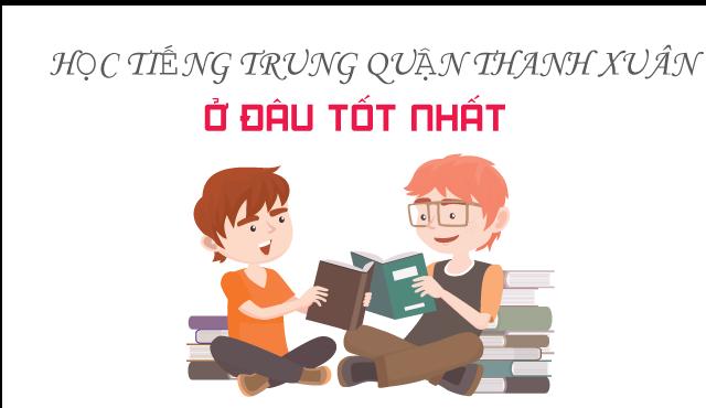 Địa chỉ học tiếng Trung quận Thanh Xuân uy tín