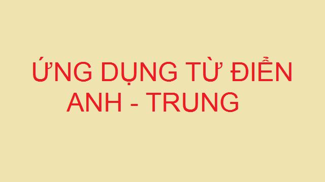 Top ứng dụng từ điển Anh Trung hay cho người mới học